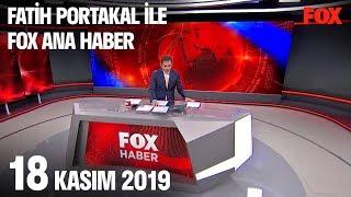 18 Kasım 2019 Fatih Portakal ile FOX Ana Haber