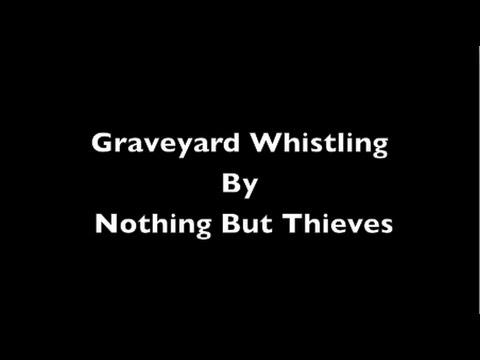 Nothing But Thieves - Graveyard Whistling + (Lyrics on Screen)