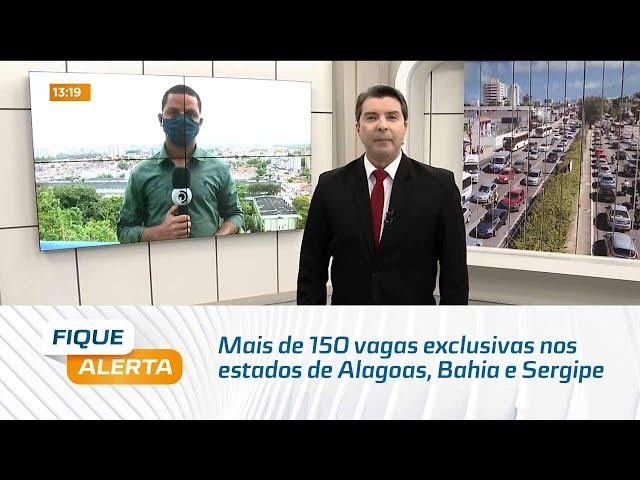 Mais de 150 vagas exclusivas nos estados de Alagoas, Bahia e Sergipe