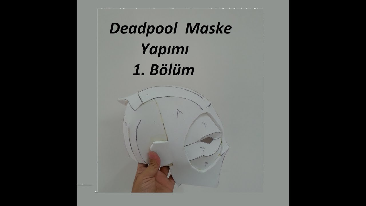 Deadpool Maske Yapımı 1 Bölüm Youtube
