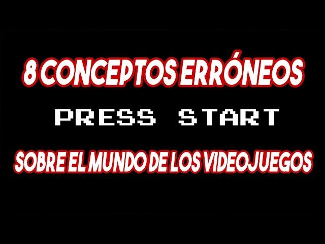 Top 8 conceptos erróneos sobre EL MUNDO DE LOS VIDEOJUEGOS!!