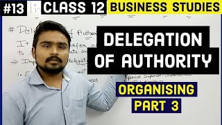 #13, Delegation of authority | organising | Class 12 business studies