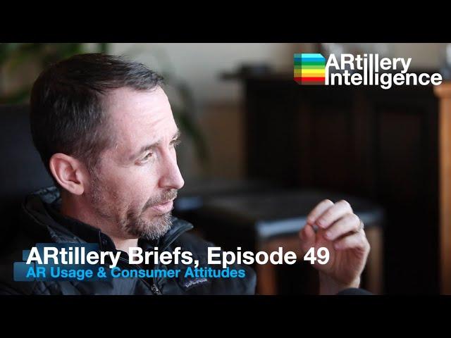 ARtillery Briefs, Episode 49: AR Usage & Consumer Attitudes