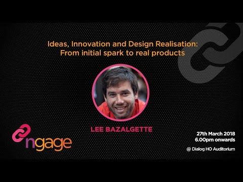 #ngage 10.0 Talk - Ideas, Innovation and Design Realisation - Lee Bazalgette