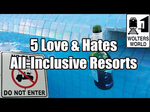 All Inclusive Resorts: 5 Things You Will Love & Hate All Inclusive Hotels