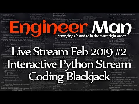 Interactive Python Stream, Coding Blackjack - Engineer Man Live - Feb 2019 #2
