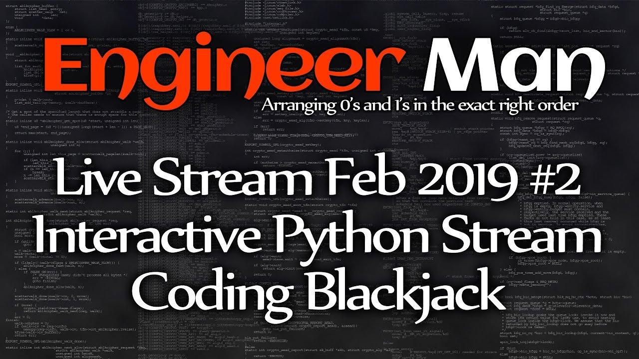 Interactive Python Stream, Coding Blackjack - Engineer Man Live - Feb 2019  #2
