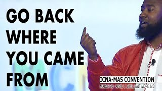 Spoken Word: Go Back Where You Came From by Boonaa Mohammed | ICNA-MAS Convention 2018