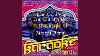 Haal E Dil Aaj Hum Sunayenge (In the Style of Masood Rana) (Karaoke Version)