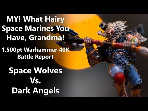 MY! What Hairy Space Marines You Have, Grandma! -Warhammer 40K Batrep -Space Wolves Vs. Dark Angels