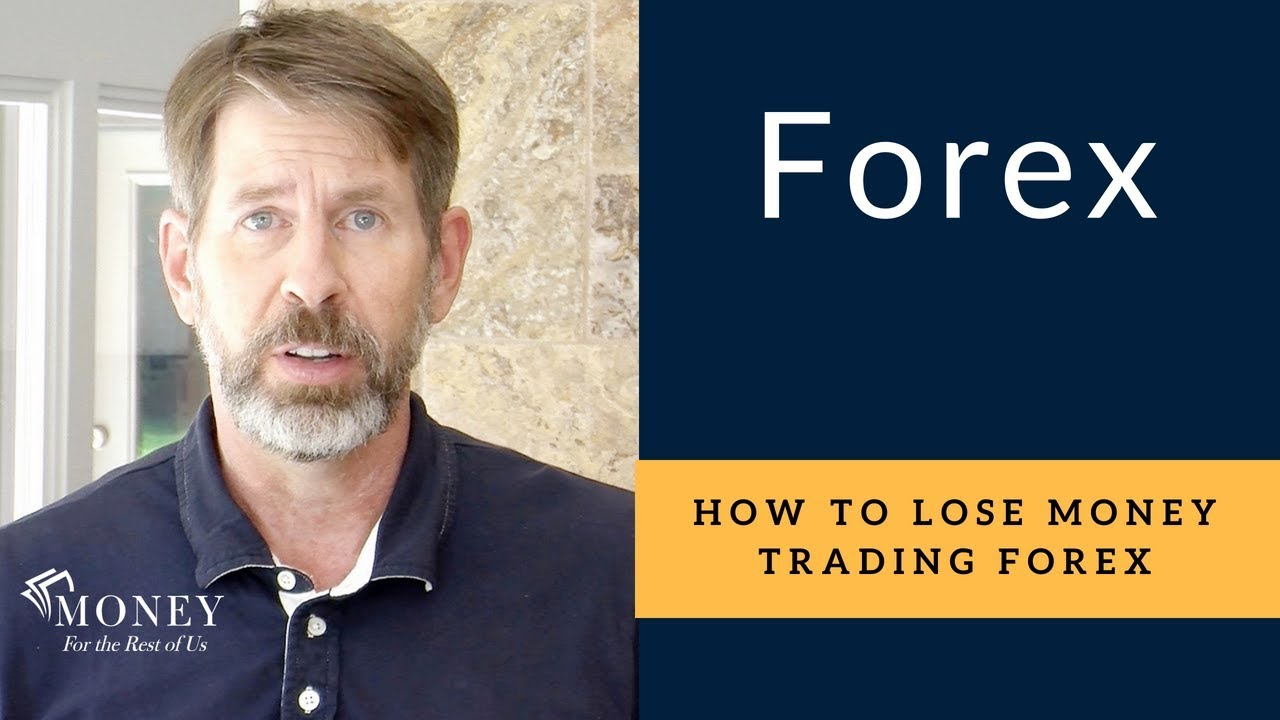 How To Lose Money Trading Foreign Exchange Forex What Trade Instead