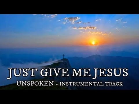 Unspoken - Just Give Me Jesus - Instrumental with Lyrics Mp3