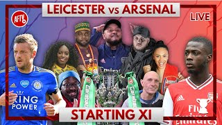 Leicester City vs Arsenal | Starting XI Live show