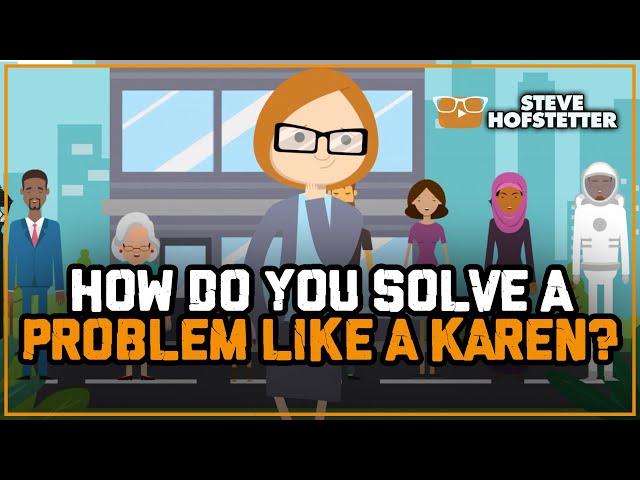 How Do You Solve a Problem Like a Karen? - Steve Hofstetter