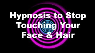 Hypnosis to Stop Touching Your Face & Hair