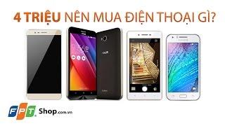 FPT Shop - 4 triệu đồng nên mua điện thoại gì?