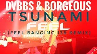 Dvbbs Borgeous TSUNAMI FEEL Banging Remix 2018.mp3