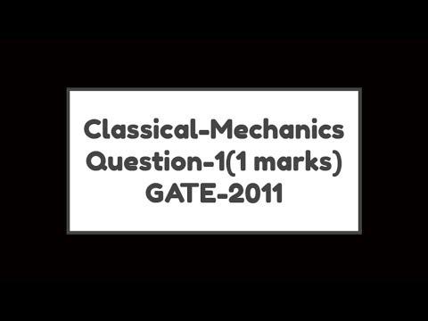 Q-1 Classical Mechanics GATE-2011 by Online Physics