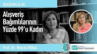 Alışveriş Bağımlılarının Yüzde 99'u Kadın - Prof. Dr. Nesrin Dilbaz