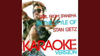 Girl from Ipanema (In the Style of Stan Getz) (Karaoke Version)