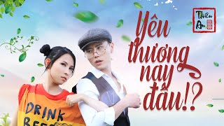 YÊU THƯƠNG NAY ĐÂU | Thiên An Official MV 4k | MV hài lầy bựa nhất 2019