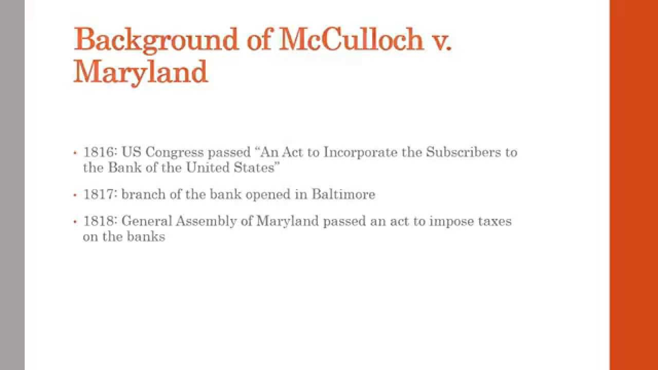 mcculloch v maryland In 1819, the state of maryland, angered at the practices of the bank of the united states sought to levy a tax against it but bank cashier, james mcculloch refused to pay in this video justice john marshall, in the case of mcculloch v maryland, dismisses the notion that states have the right to.