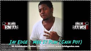 Jay Edge - Mek It Play (Cash Pot) November 2013