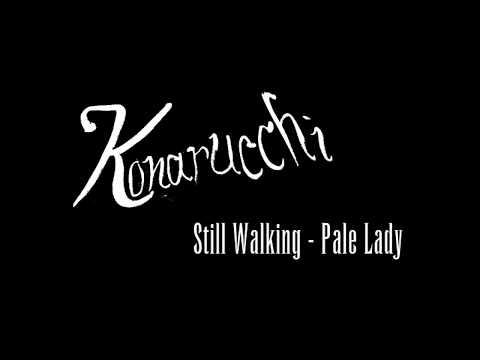 Konarucchi - Still Walking (Pale Lady)