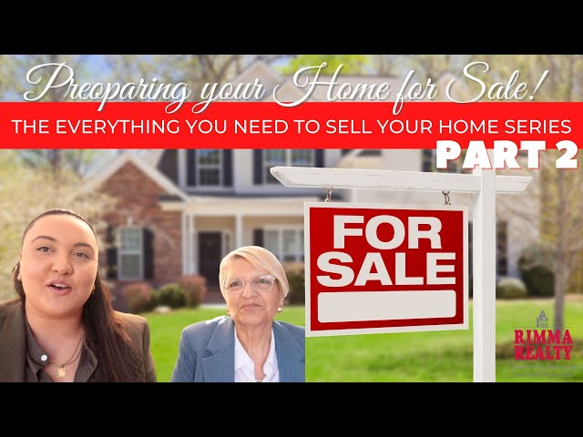 Everything You Need to Sell Your Home: Step 2! Preparing Your Home for Sale!