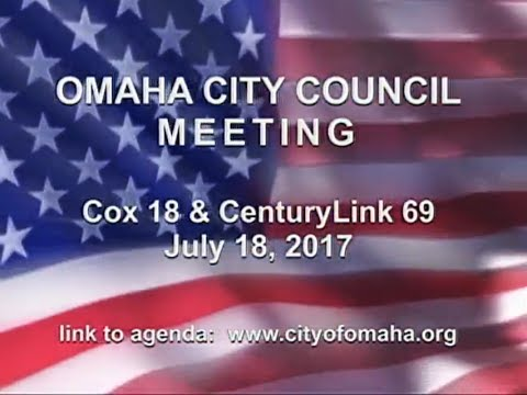 Omaha Nebraska City Council Meeting, July 18, 2017