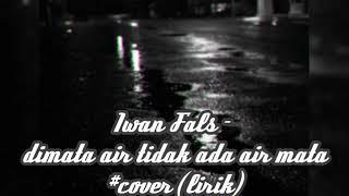 Download Mp3 Iwan Fals -  Dimata Air Tidak Ada Air Mata #cover  Lirik