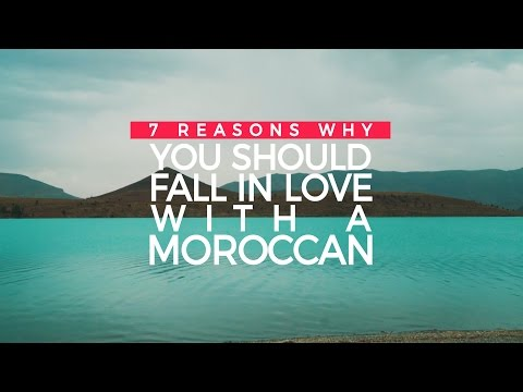 7 Reasons Why You Should Fall In Love With A Moroccan | Byond Travel