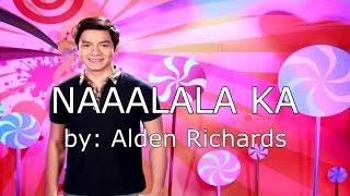 Repeat youtube video Alden Richards - Naaalala ka (Lyric Video)