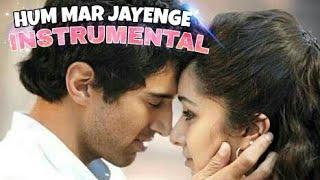 Hum Mar Jayenge || Instrumental