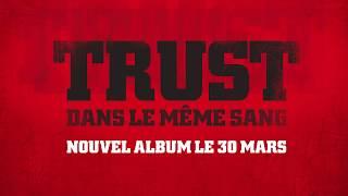 TRUST | DANS LE MEME SANG | NOUVEL ALBUM 30 MARS 2018