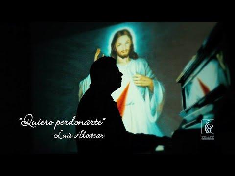 QUIERO PERDONARTE - LUIS ALCÁZAR -    Música Católica Contemporánea