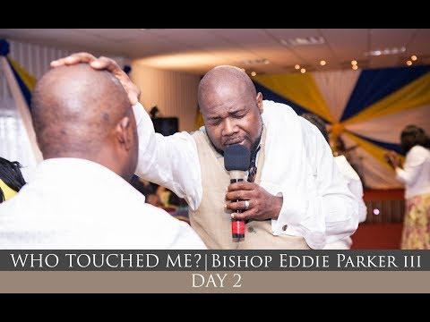 Who Touched me? | Bishop Eddie Parker III | Friends of Jesus | DAY 2