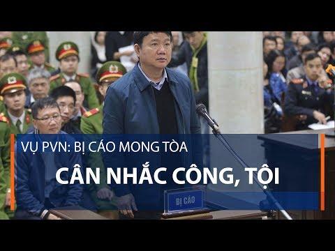 Vụ PVN: Bị cáo mong tòa cân nhắc công, tội | VTC1