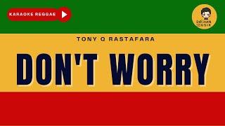 Download DON'T WORRY - Tony Q Rastafara (Karaoke Reggae Version) By Daehan Musik