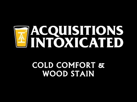 Cold Comfort & Wood Stain  - Acquisitions Intoxicated - Ep 37