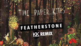 The Paper Kites - Featherstone (Kool & Kabul Remix) Radio Edit