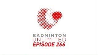 Badminton Unlimited 2019 | Episode 266 | BWF 2019