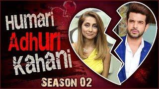 Anusha Dandekar & Karan Kundra | BREAK UP Story | Humari Adhuri Kahani | Season 2
