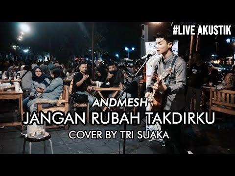 JANGAN RUBAH TAKDIRKU - ANDMESH (LIRIK) LIVE AKUSTIK COVER BY TRI SUAKA
