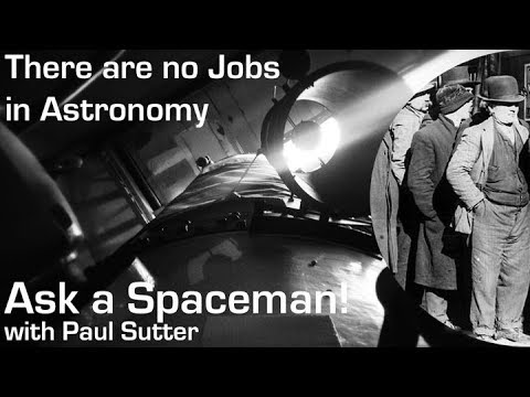 There Are No Jobs in Astronomy - Ask a Spaceman!