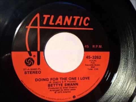 Bettye Swann.... Doing for the one i love .   1975.