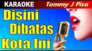 Karaoke - DISINI DIBATAS KOTA INI Tommy J Pisa - Lagu Pop Nostalgia Tembang Kenangan Lawas