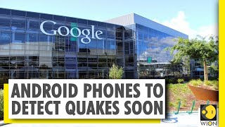 Google's new quake detection system, android phones to detect earthquakes