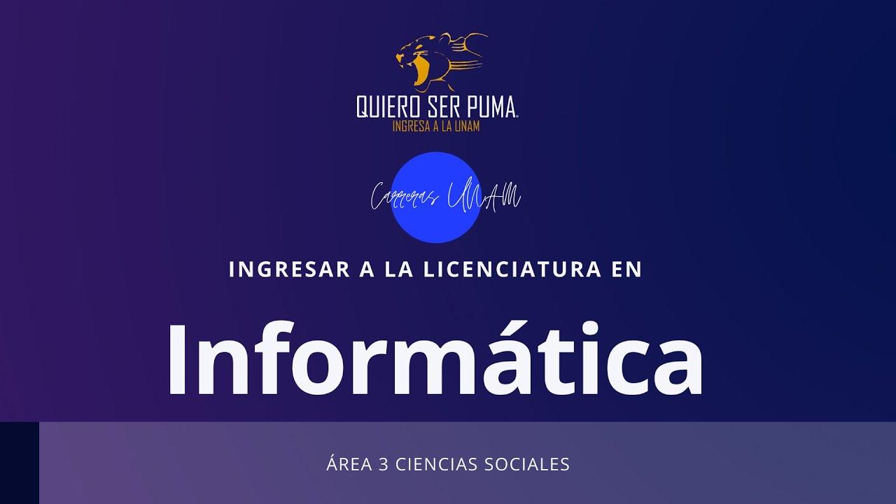¿Como ingresar a la licenciatura en Informática?    Licenciaturas UNAM