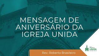 Mensagem de Aniversário da Igreja Unida - Rev. Roberto Brasileiro - Culto Matutino - 29/08/2021